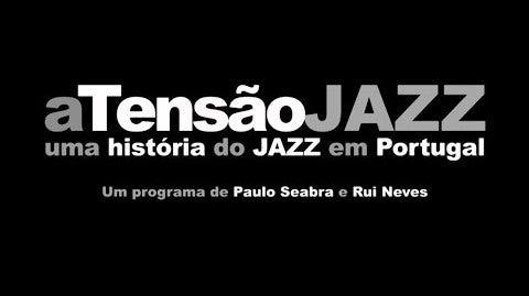 aTensão JAZZ - Uma História do Jazz em Portugal