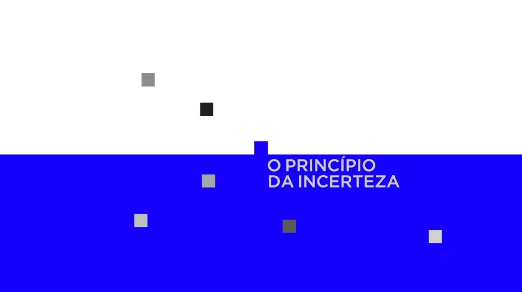 O Princípio da Incerteza - Temporada I/II