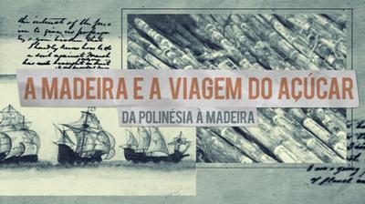 Play - A Madeira e a Viagem do Açucar