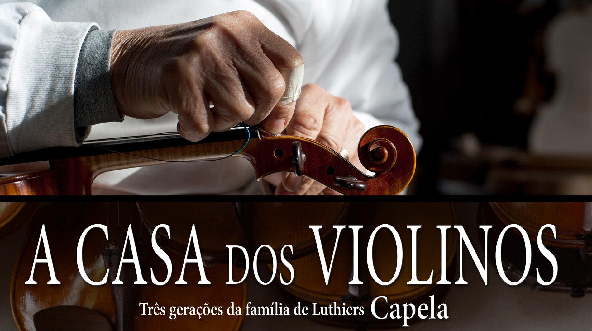 A Casa dos Violinos - Três Gerações da Família de Luthiers Capela