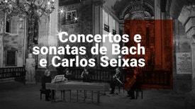 Concertos e Sonatas de Bach e Carlos Seixas