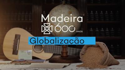 Play - Madeira 600 Anos, Globalização