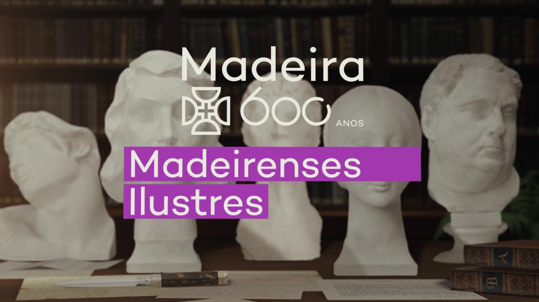 Madeira 600 Anos, Madeirenses Ilustres