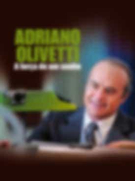 Adriano Olivetti: A Força de um Sonho
