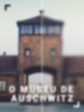 O Museu de Auschwitz