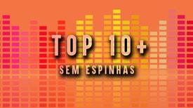 Top - 10 mais Sem Espinhas - Top 10 + Música sem espinhas