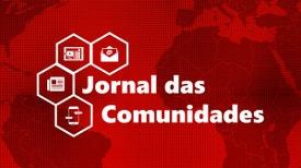 Jornal das comunidades - Jornal 17h30 - Edição Paula Machado