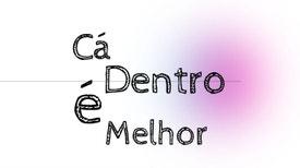 Cá Dentro é melhor - CÁ DENTRO É MELHOR - CAMPISMO