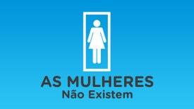 As Mulheres Não Existem - Maria Sequeira Mendes