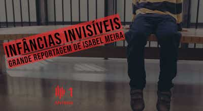 Grande Reportagem Antena1: ?Infâncias invisíveis?