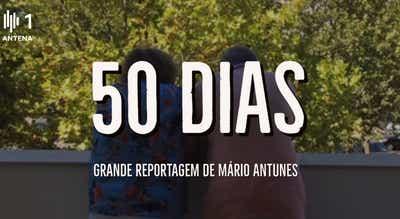 """Grande Reportagem Antena1: ?50 dias"""""""