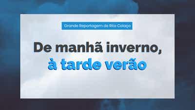 """Grande Reportagem Antena1: """"De manhã inverno, à tarde verão"""""""