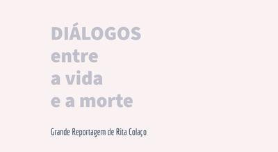 """Grande Reportagem Antena1: """"Diálogos entre a vida e a morte"""""""