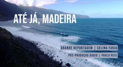 Grande Reportagem Antena1: Até já, Madeira