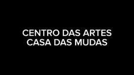 Centro das Artes - Casa das Mudas