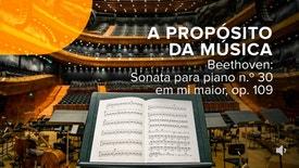 A Propósito da Música - Beethoven: Sonata para piano n.º 30 em mi maior, op. 109