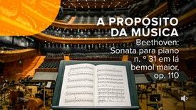 A Propósito da Música - Beethoven: Sonata para piano n.º 31 em lá bemol maior, op. 110