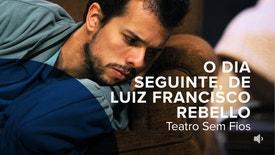 Teatro Sem Fios - O dia seguinte de Luiz Francisco Rebello