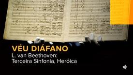 Véu Diáfano - L. van Beethoven: Terceira Sinfonia, Heróica