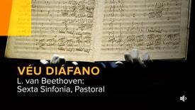 Véu Diáfano - L. van Beethoven: Sexta Sinfonia, Pastoral