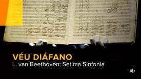 Véu Diáfano - L. van Beethoven: Sétima Sinfonia
