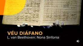 Véu Diáfano - L. van Beethoven: Nona Sinfonia