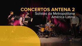 Concertos Antena 2 - Solistas da Metropolitana | América Latina | 17 Fevereiro 2017