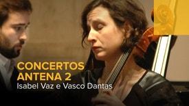 Concertos Antena 2 - Isabel Vaz e Vasco Dantas | 23 Janeiro 2020
