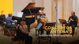 Concertos Antena 2 - Solistas da Metropolitana | 28 Fevereiro 2020