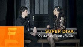 Super Diva - Ópera Para Todos - Fidélio