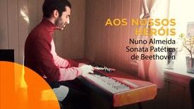 Aos Nossos Heróis - Nuno Almeida - Sonata Patética, de Beethoven