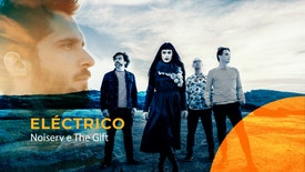 Eléctrico - The Gift e Noiserv