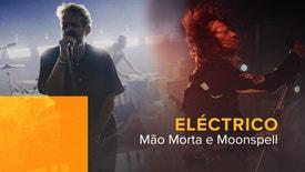 Eléctrico - Mão Morta e Moonspell