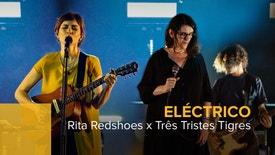Eléctrico - Rita Redshoes e Três Tristes Tigres