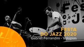 Festa do Jazz 2020 - Gabriel Ferrandini - Volúpias